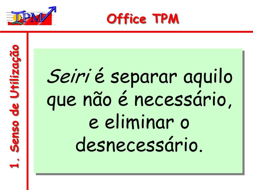 Office TPM Seiri é separar aquilo que não é necessário, e eliminar o desnecessário.