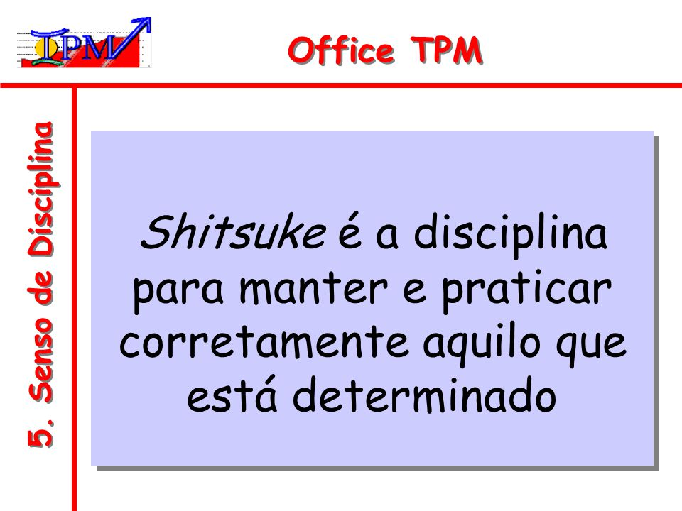 Office TPM Shitsuke é a disciplina para manter e praticar corretamente aquilo que está determinado.