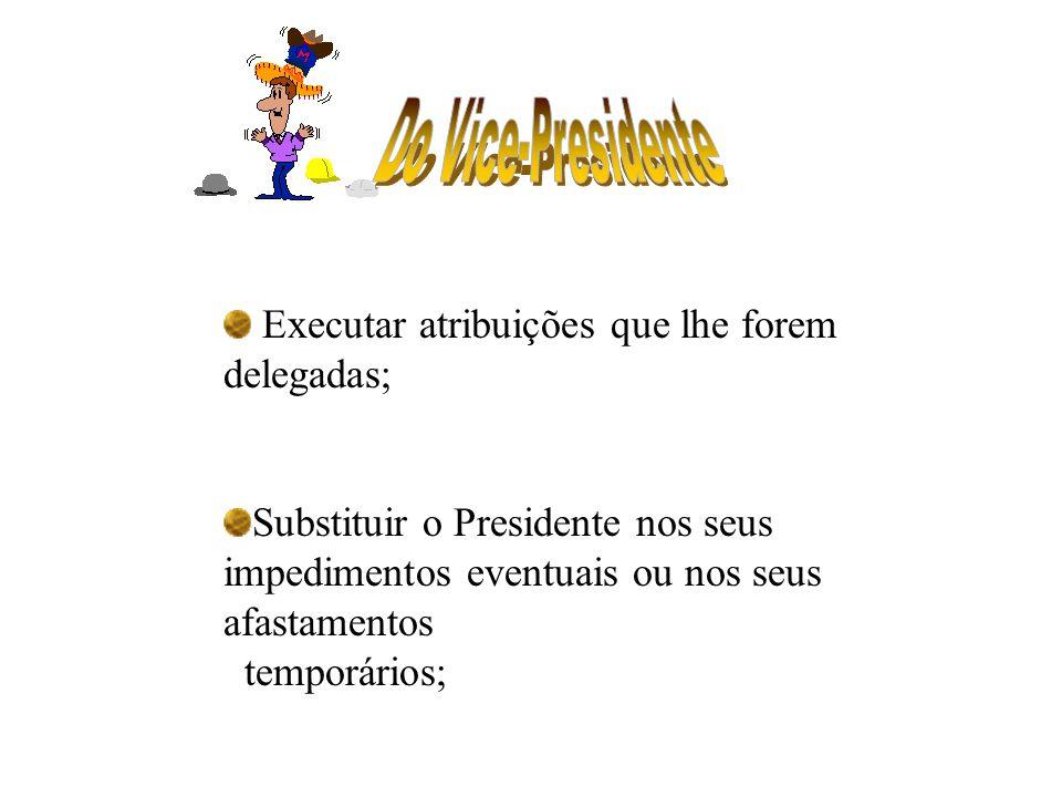 Executar atribuições que lhe forem delegadas;