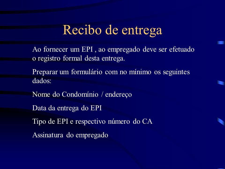 Recibo de entrega Ao fornecer um EPI , ao empregado deve ser efetuado o registro formal desta entrega.