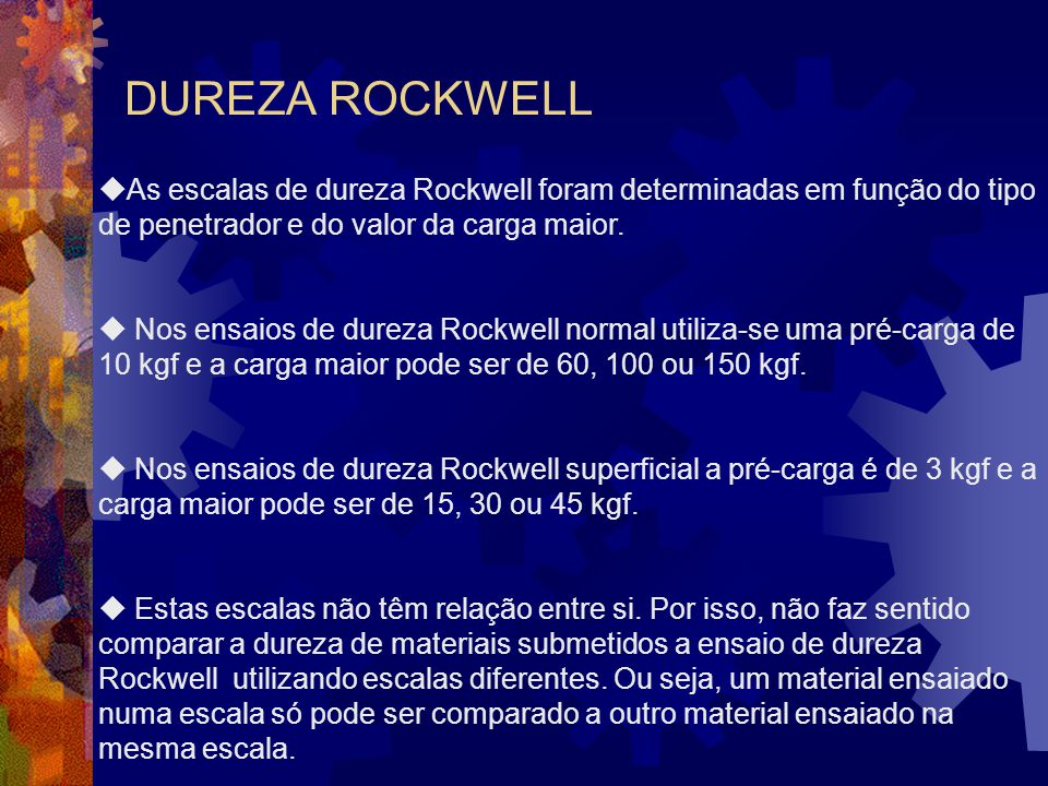 DUREZA ROCKWELL As escalas de dureza Rockwell foram determinadas em função do tipo de penetrador e do valor da carga maior.