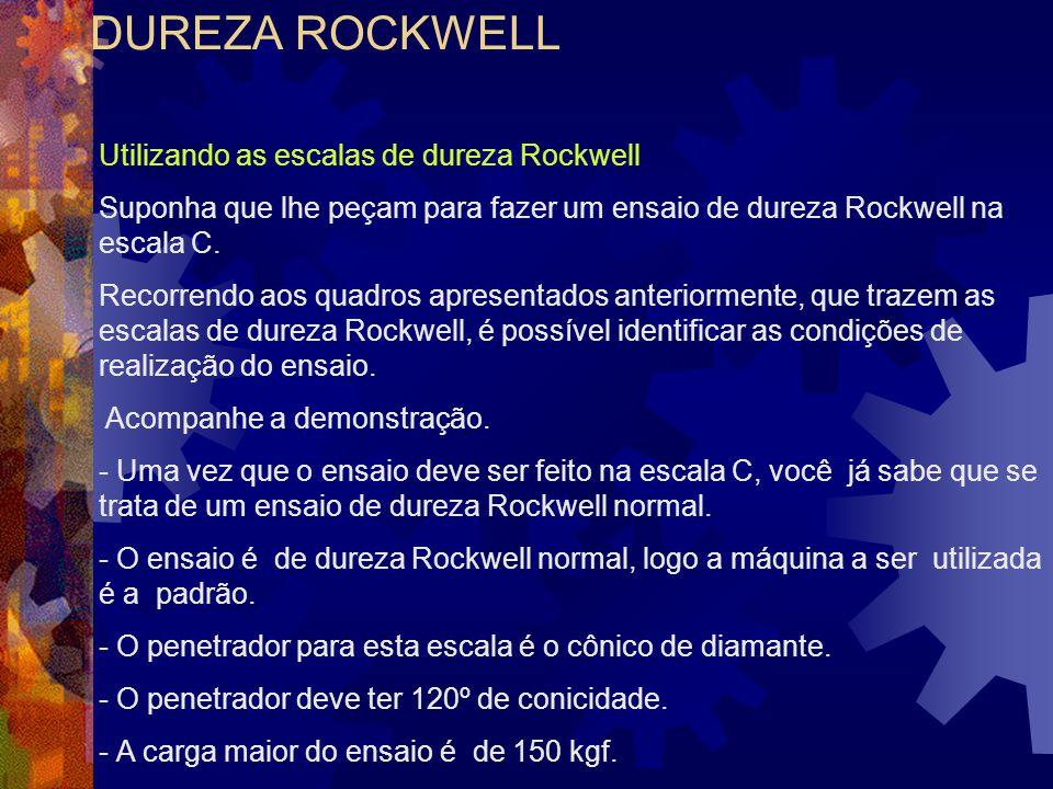 DUREZA ROCKWELL Utilizando as escalas de dureza Rockwell