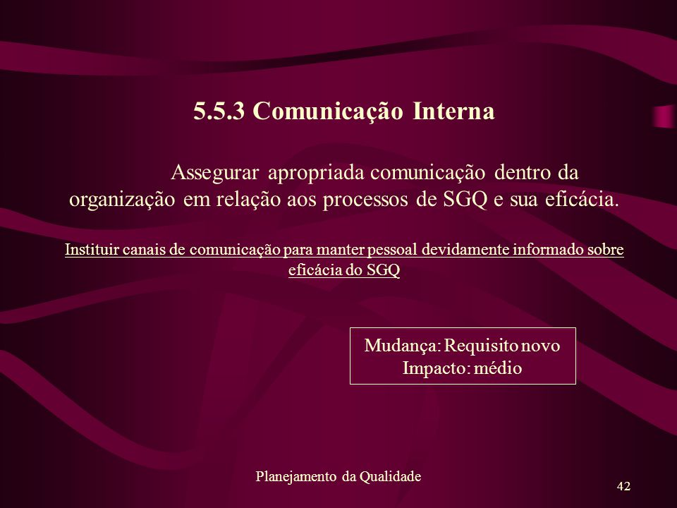 5.5.3 Comunicação Interna Assegurar apropriada comunicação dentro da organização em relação aos processos de SGQ e sua eficácia.