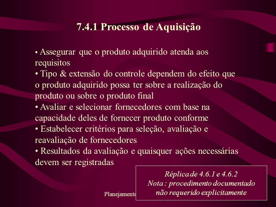 7.4.1 Processo de Aquisição Assegurar que o produto adquirido atenda aos requisitos.