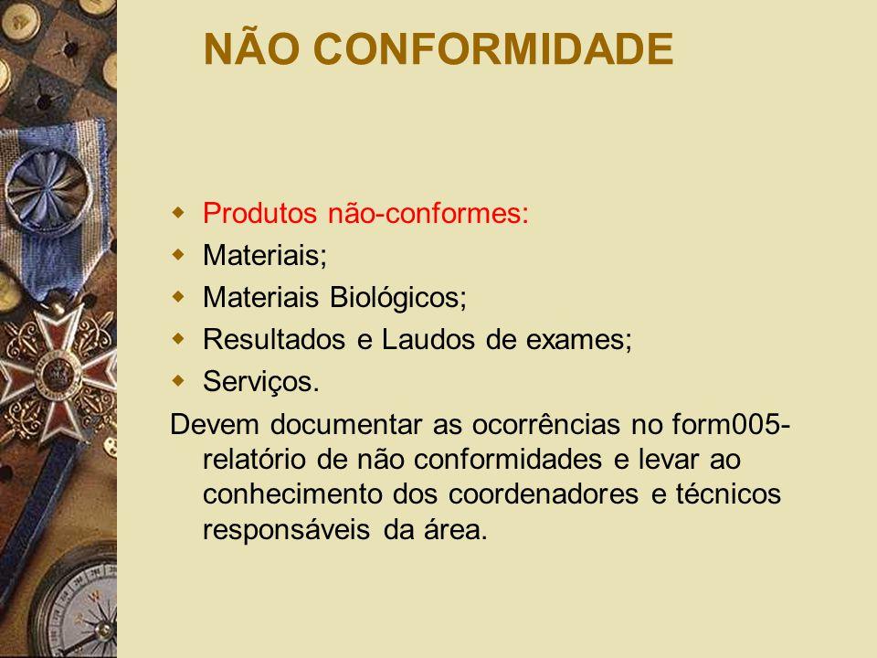 NÃO CONFORMIDADE Produtos não-conformes: Materiais;