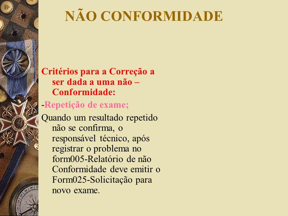 NÃO CONFORMIDADE Critérios para a Correção a ser dada a uma não – Conformidade: -Repetição de exame;