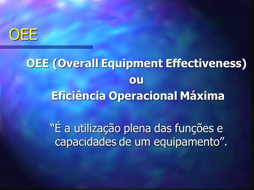 OEE (Overall Equipment Effectiveness) Eficiência Operacional Máxima