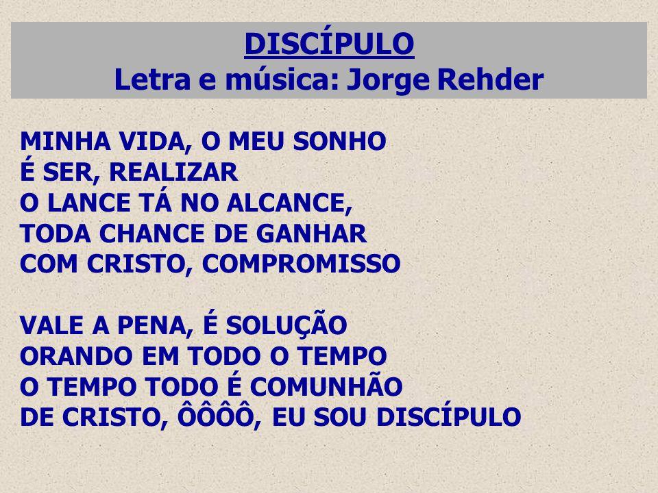DISCÍPULO Letra e música: Jorge Rehder