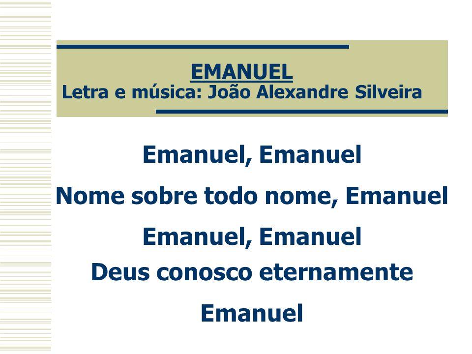 EMANUEL Letra e música: João Alexandre Silveira
