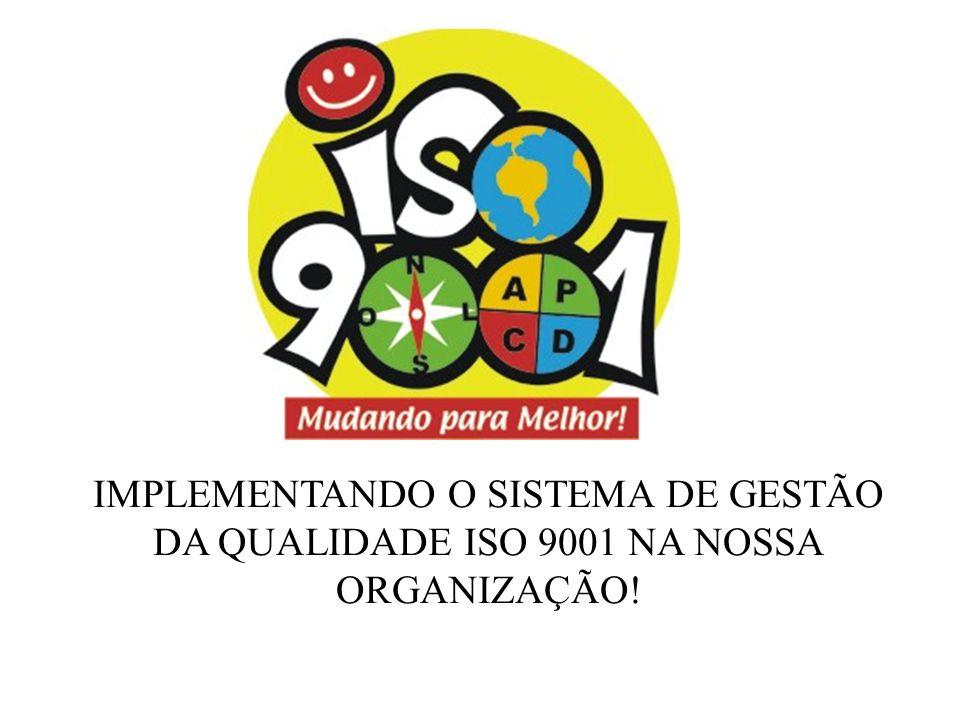 IMPLEMENTANDO O SISTEMA DE GESTÃO DA QUALIDADE ISO 9001 NA NOSSA ORGANIZAÇÃO!