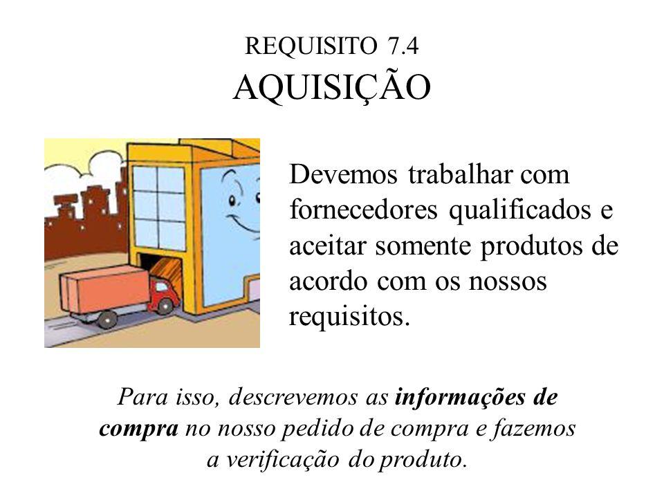 REQUISITO 7.4 AQUISIÇÃO. Devemos trabalhar com fornecedores qualificados e aceitar somente produtos de acordo com os nossos requisitos.