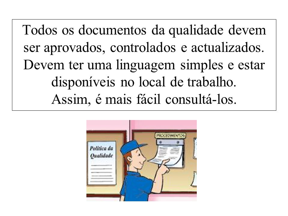 Todos os documentos da qualidade devem ser aprovados, controlados e actualizados.