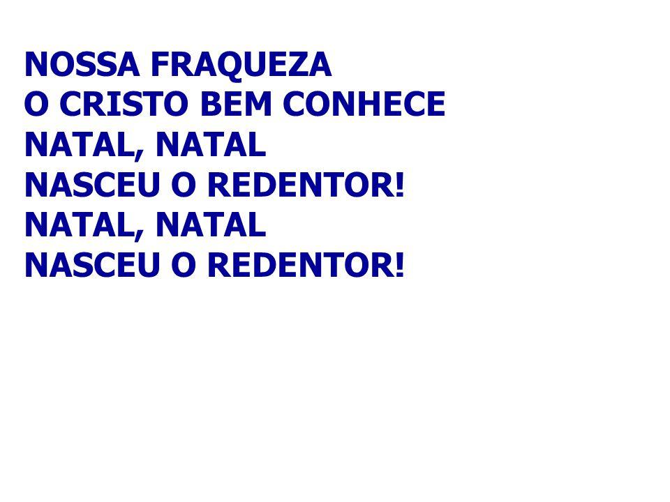 NOSSA FRAQUEZA O CRISTO BEM CONHECE NATAL, NATAL NASCEU O REDENTOR!