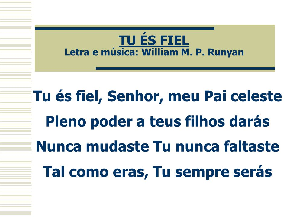 TU ÉS FIEL Letra e música: William M. P. Runyan