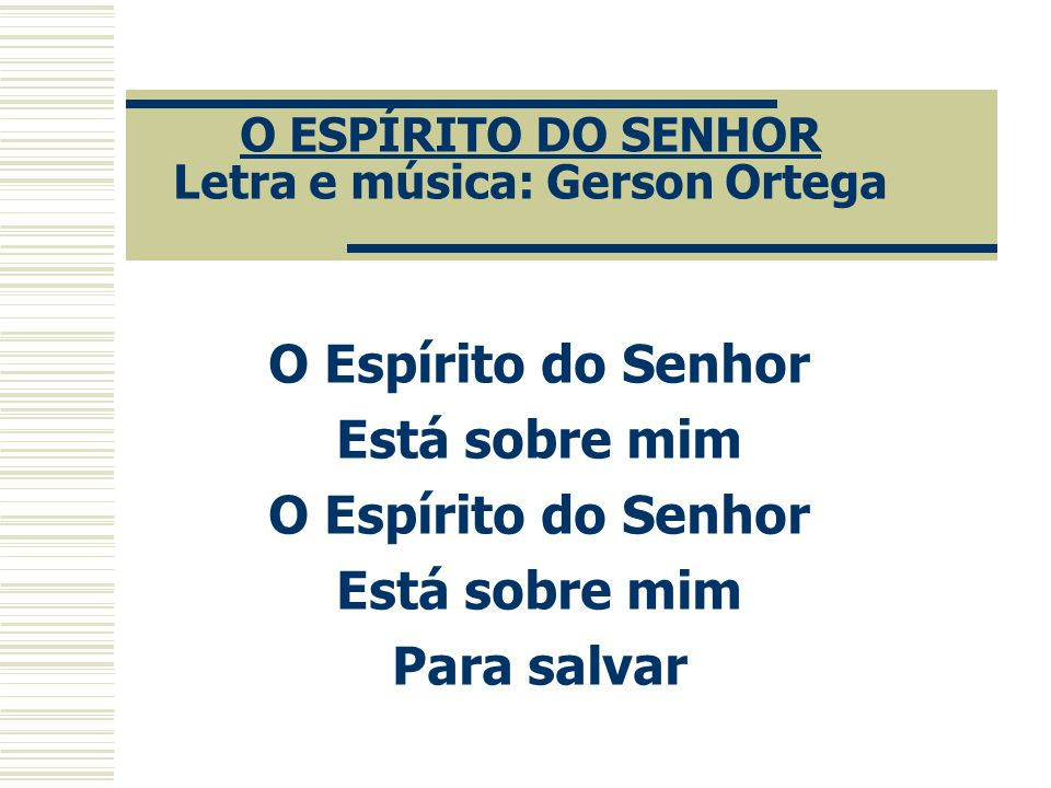 O ESPÍRITO DO SENHOR Letra e música: Gerson Ortega