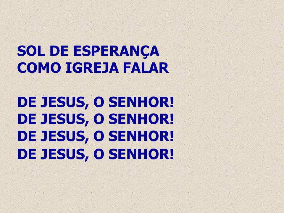 SOL DE ESPERANÇA COMO IGREJA FALAR DE JESUS, O SENHOR