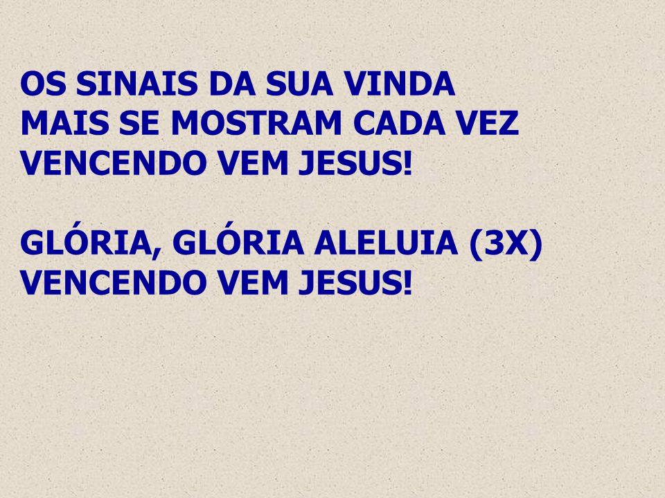 OS SINAIS DA SUA VINDA MAIS SE MOSTRAM CADA VEZ VENCENDO VEM JESUS