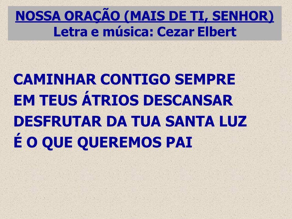 NOSSA ORAÇÃO (MAIS DE TI, SENHOR) Letra e música: Cezar Elbert
