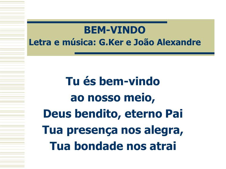 BEM-VINDO Letra e música: G.Ker e João Alexandre