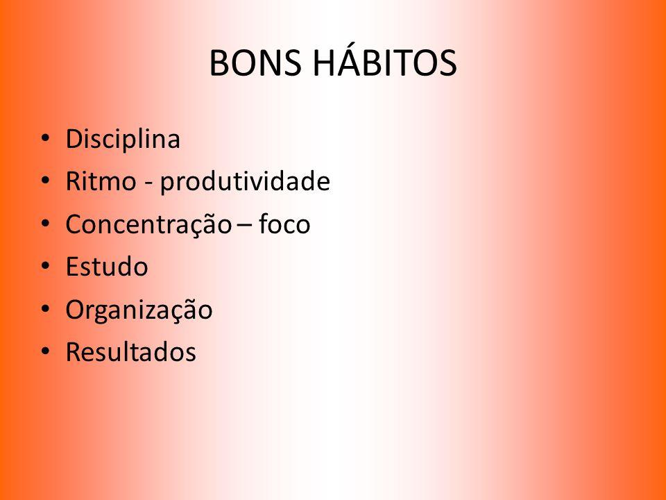 BONS HÁBITOS Disciplina Ritmo - produtividade Concentração – foco