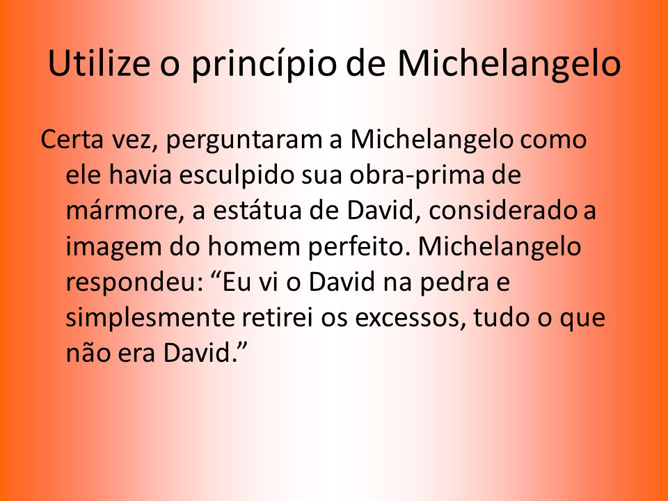 Utilize o princípio de Michelangelo
