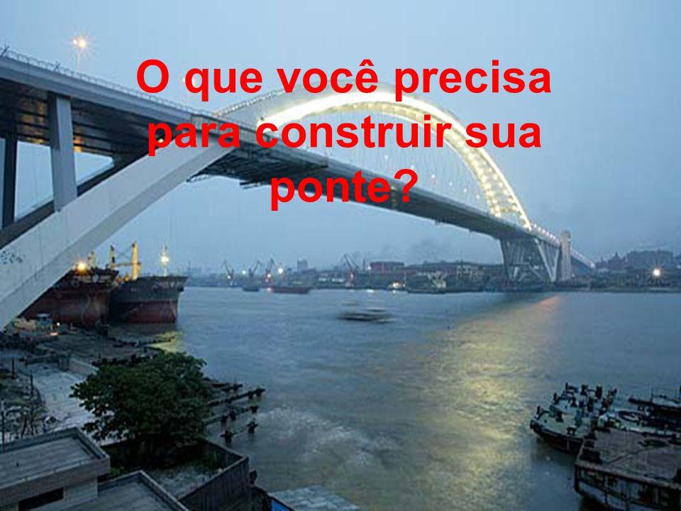 O que você precisa para construir sua ponte