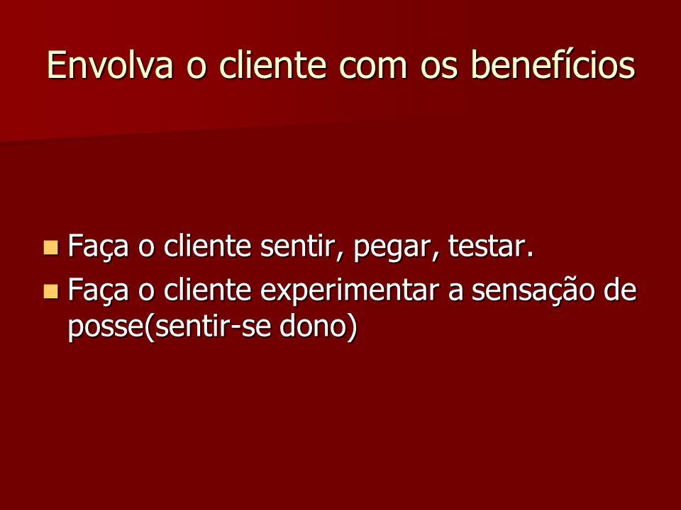 Envolva o cliente com os benefícios