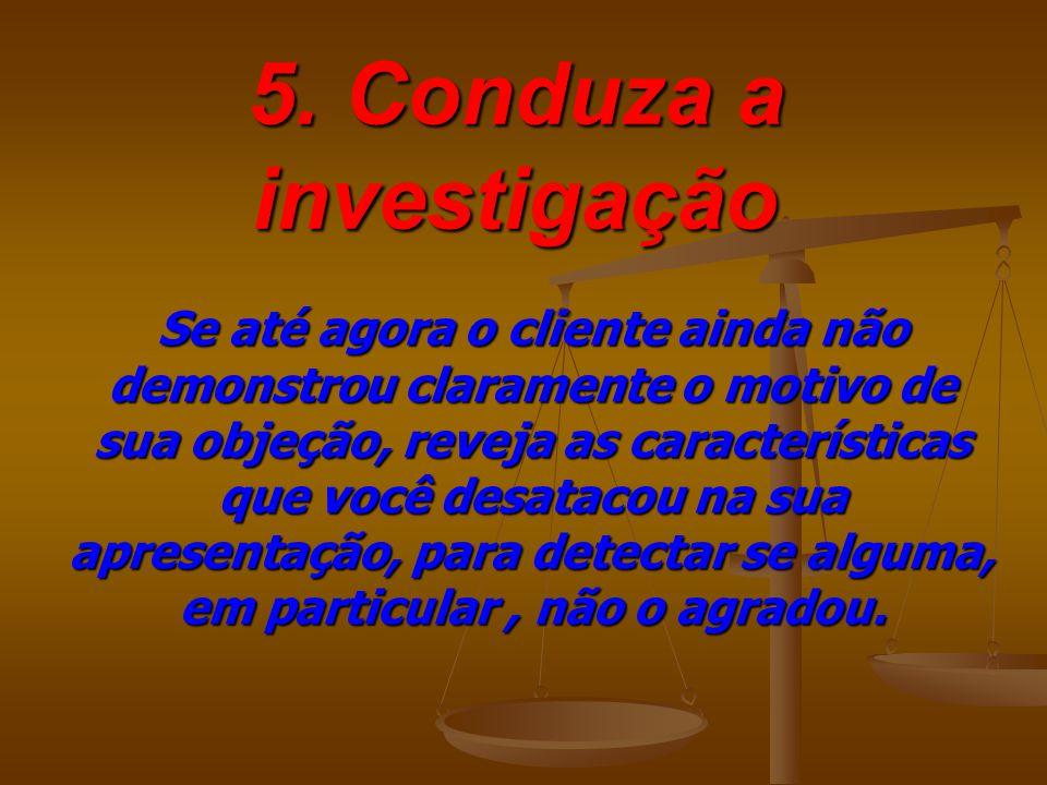 5. Conduza a investigação
