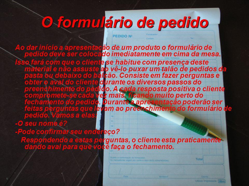 O formulário de pedido Ao dar início a apresentação de um produto o formulário de pedido deve ser colocado imediatamente em cima da mesa.