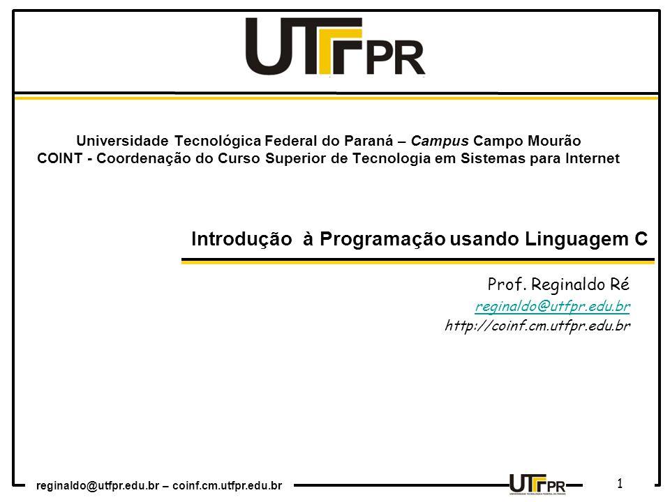 Prof. Reginaldo Ré reginaldo@utfpr.edu.br http://coinf.cm.utfpr.edu.br