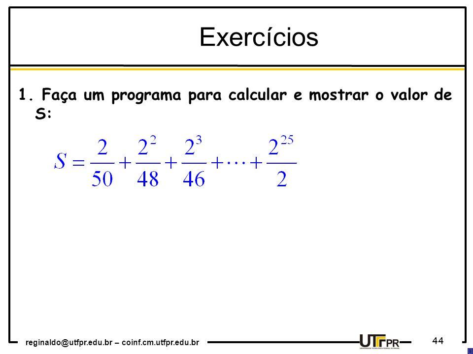 Exercícios Faça um programa para calcular e mostrar o valor de S: