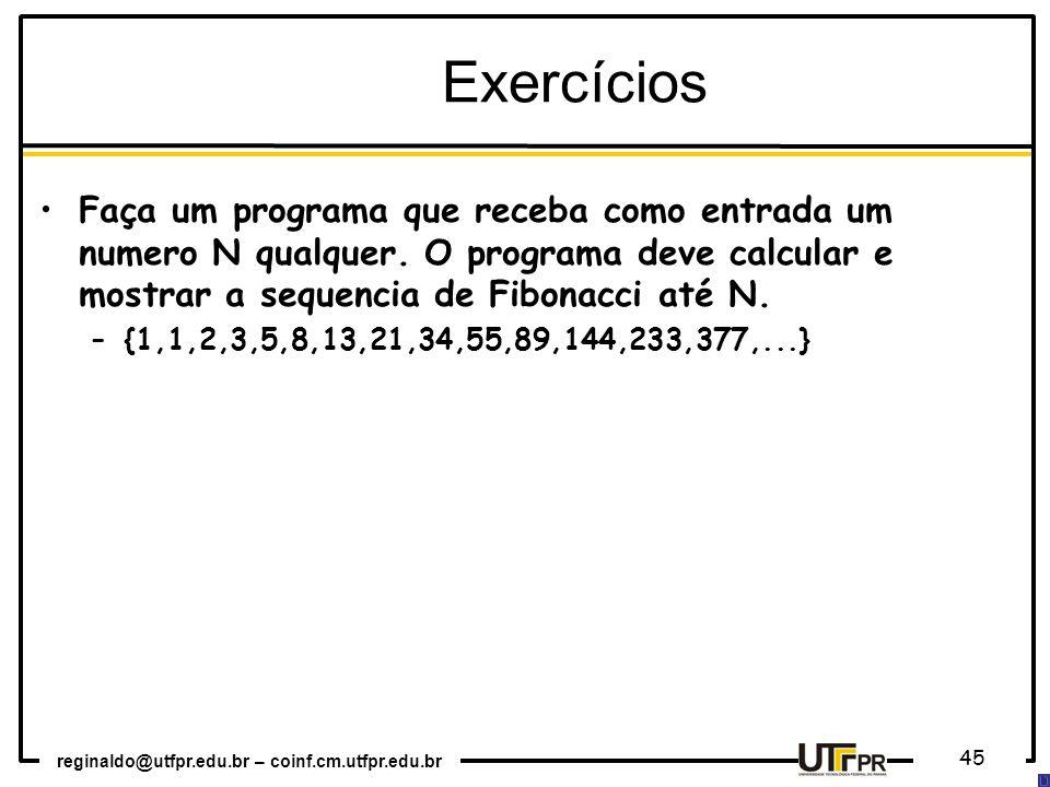 Exercícios Faça um programa que receba como entrada um numero N qualquer. O programa deve calcular e mostrar a sequencia de Fibonacci até N.