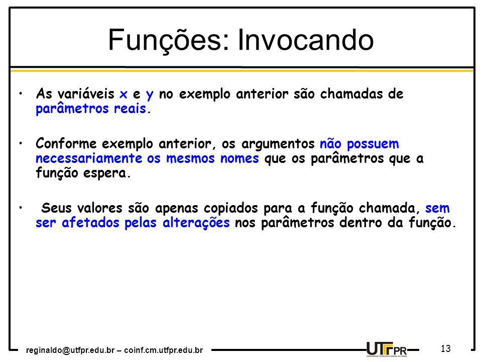 Funções: Invocando As variáveis x e y no exemplo anterior são chamadas de parâmetros reais.