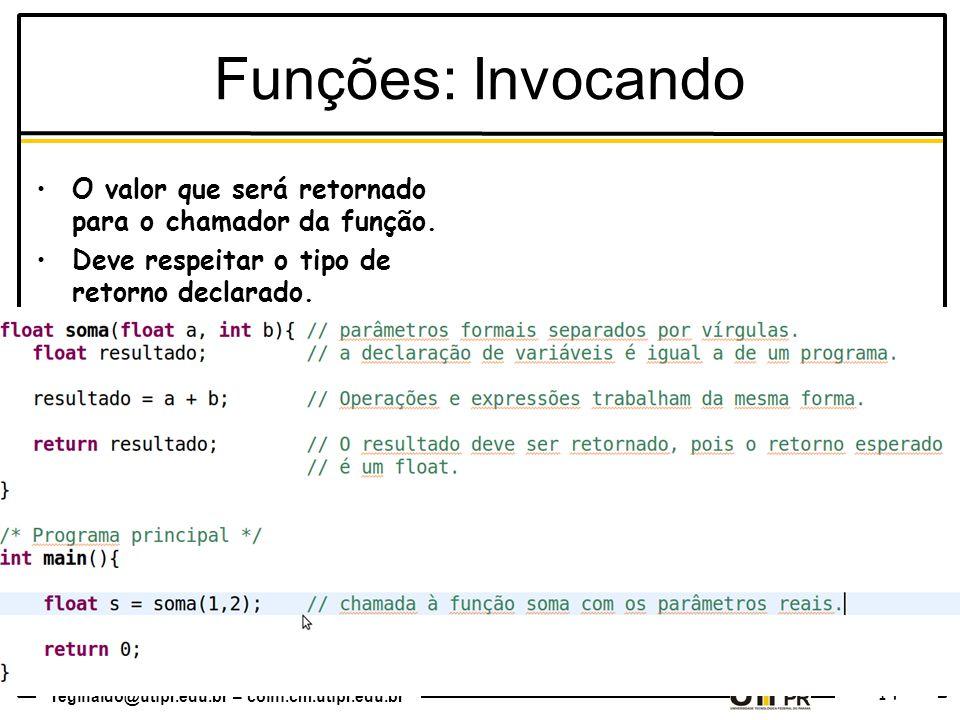Funções: Invocando O valor que será retornado para o chamador da função.