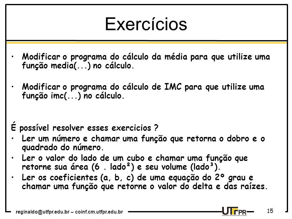 Exercícios Modificar o programa do cálculo da média para que utilize uma função media(...) no cálculo.