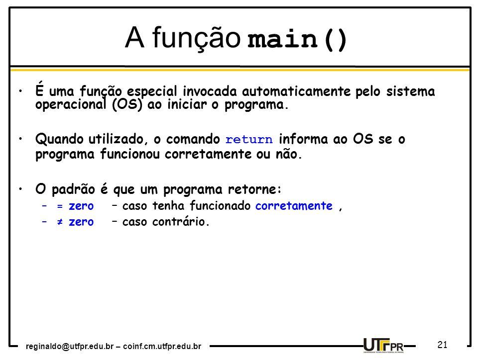 A função main() É uma função especial invocada automaticamente pelo sistema operacional (OS) ao iniciar o programa.