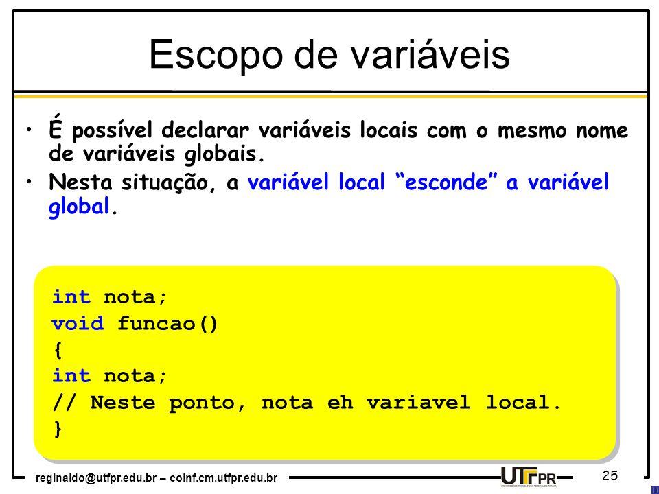 Escopo de variáveis É possível declarar variáveis locais com o mesmo nome de variáveis globais.