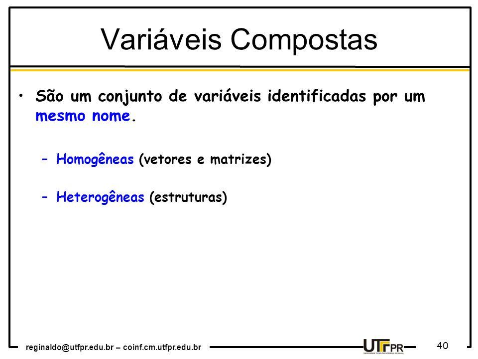 Variáveis Compostas São um conjunto de variáveis identificadas por um mesmo nome. Homogêneas (vetores e matrizes)