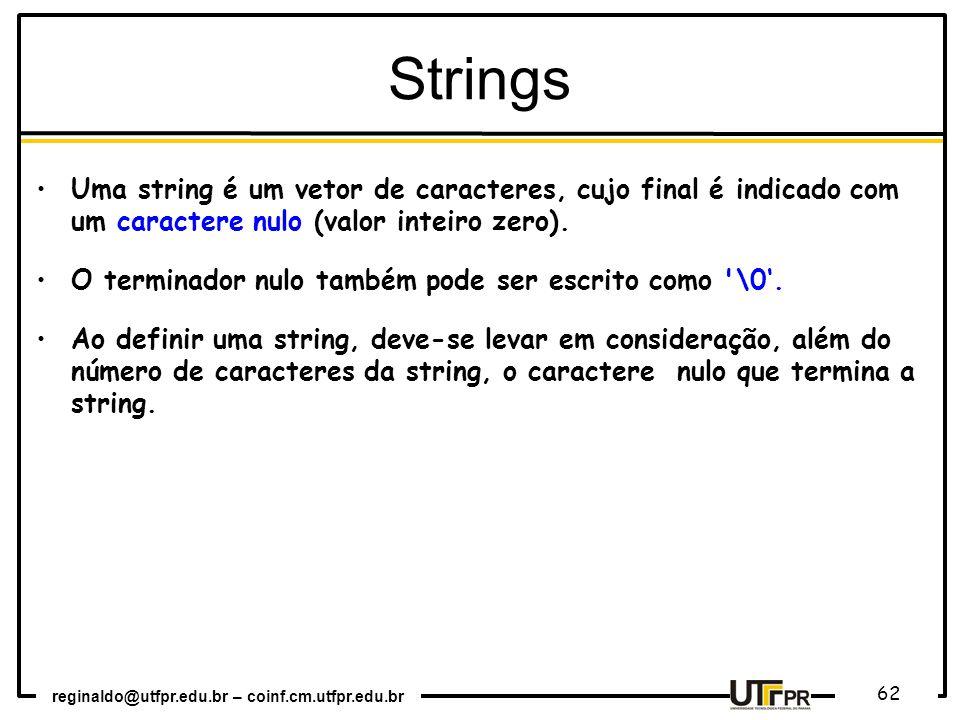 Strings Uma string é um vetor de caracteres, cujo final é indicado com um caractere nulo (valor inteiro zero).
