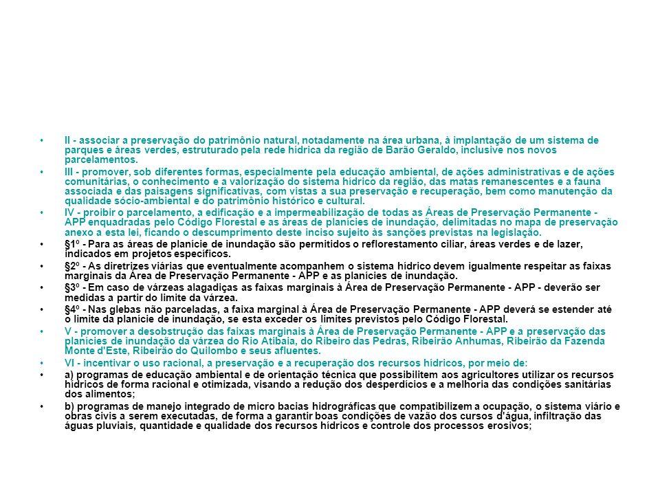 II - associar a preservação do patrimônio natural, notadamente na área urbana, à implantação de um sistema de parques e áreas verdes, estruturado pela rede hídrica da região de Barão Geraldo, inclusive nos novos parcelamentos.