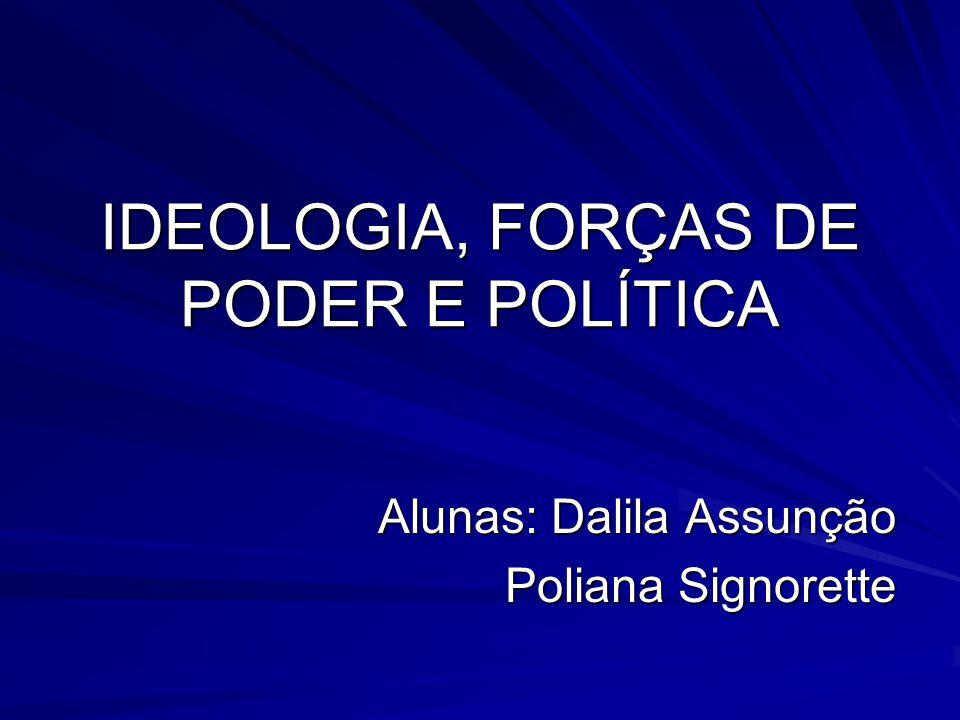 IDEOLOGIA, FORÇAS DE PODER E POLÍTICA