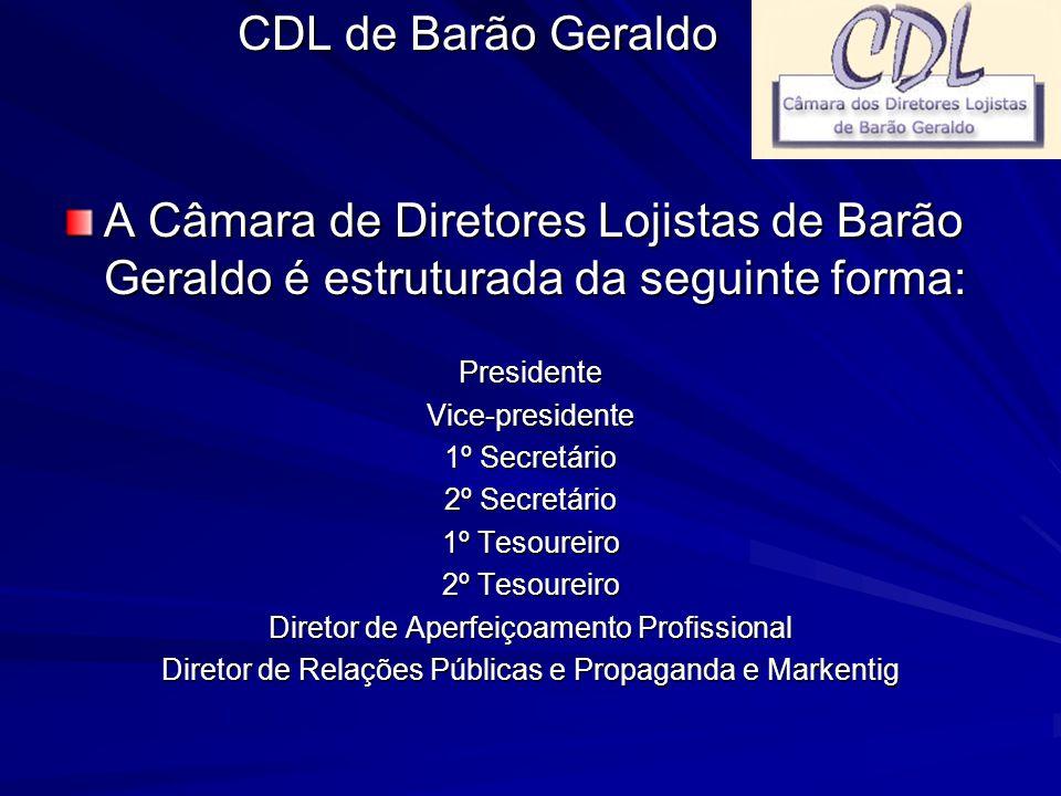CDL de Barão Geraldo A Câmara de Diretores Lojistas de Barão Geraldo é estruturada da seguinte forma: