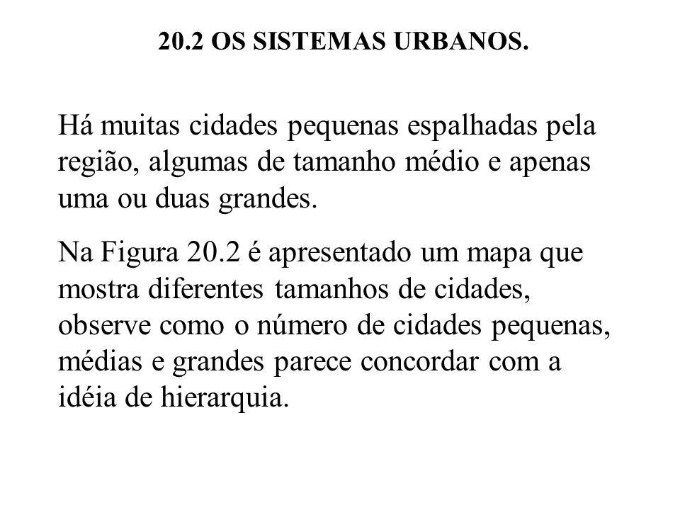 20.2 OS SISTEMAS URBANOS. Há muitas cidades pequenas espalhadas pela região, algumas de tamanho médio e apenas uma ou duas grandes.