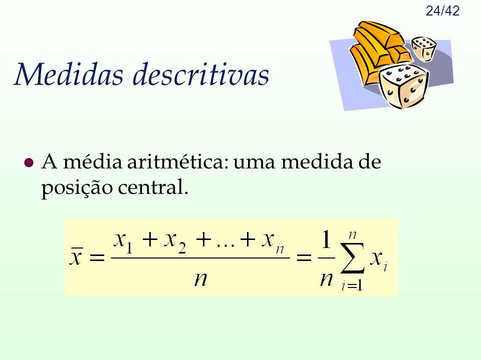 Medidas descritivas A média aritmética: uma medida de posição central.