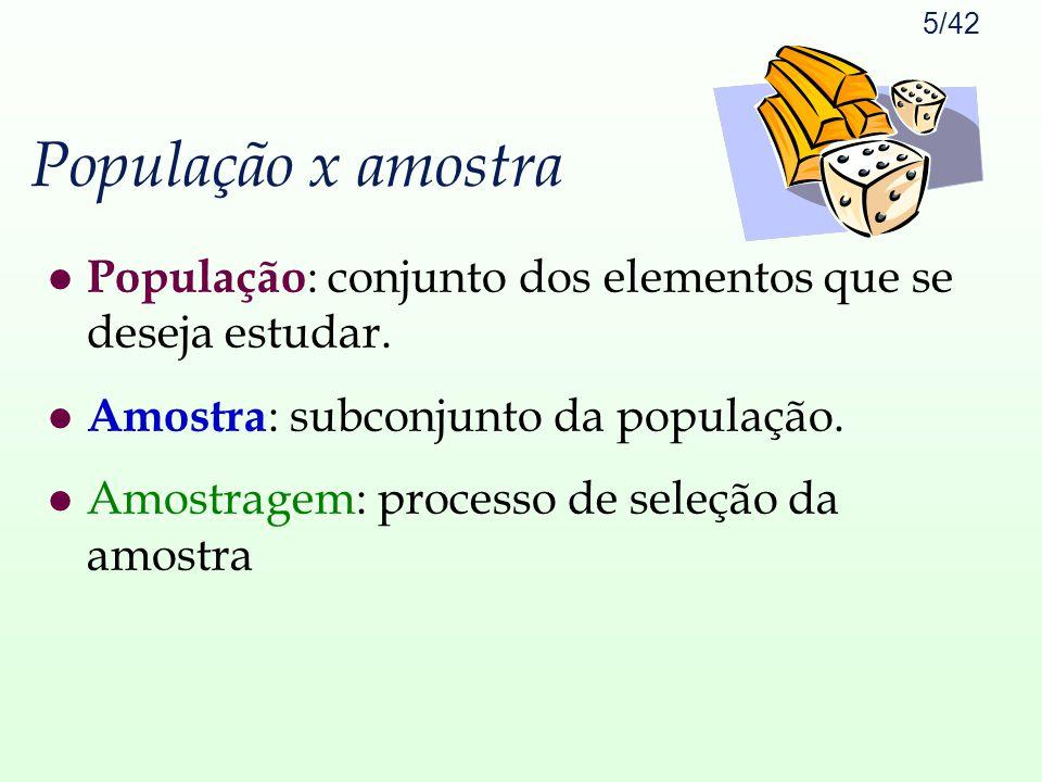 População x amostra População: conjunto dos elementos que se deseja estudar. Amostra: subconjunto da população.