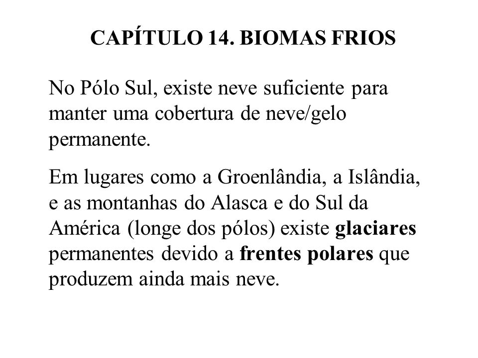 CAPÍTULO 14. BIOMAS FRIOS No Pólo Sul, existe neve suficiente para manter uma cobertura de neve/gelo permanente.