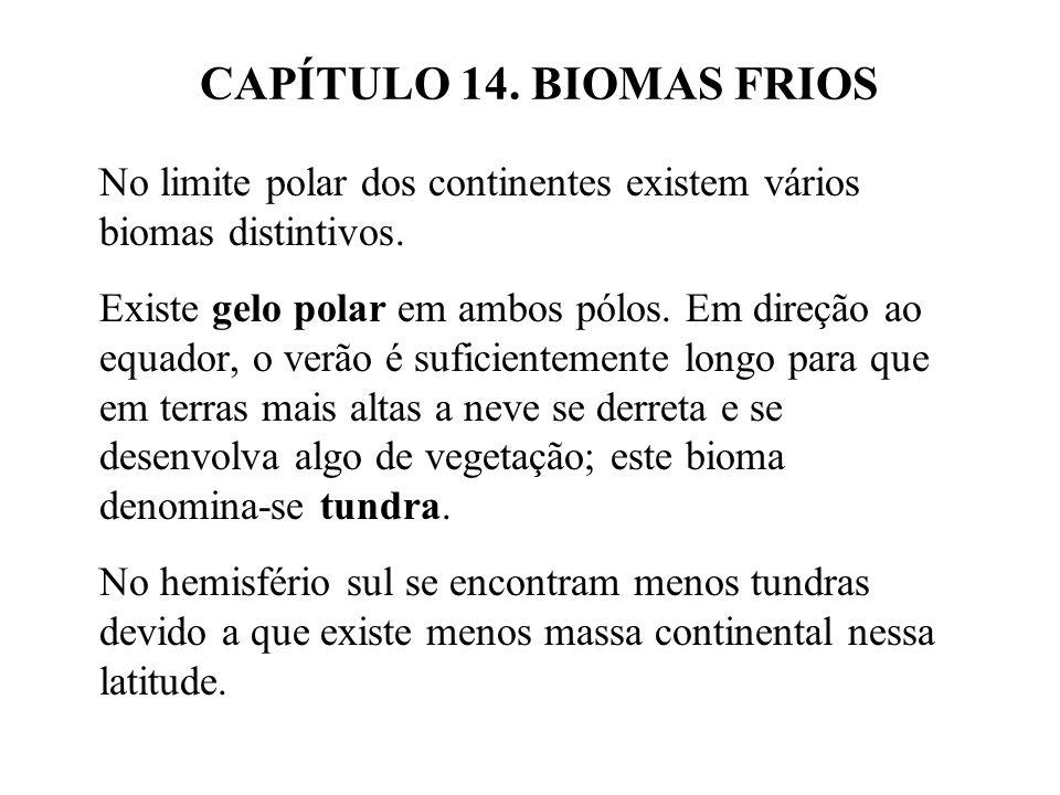 CAPÍTULO 14. BIOMAS FRIOS No limite polar dos continentes existem vários biomas distintivos.