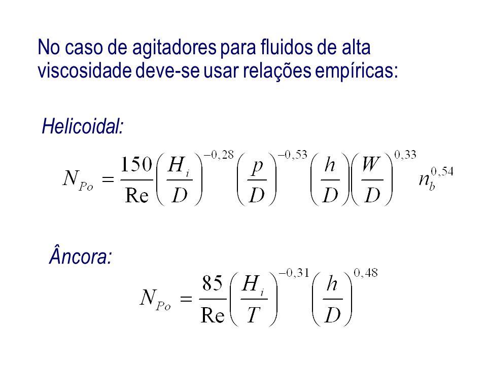 No caso de agitadores para fluidos de alta viscosidade deve-se usar relações empíricas: