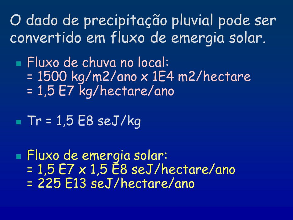 O dado de precipitação pluvial pode ser convertido em fluxo de emergia solar.