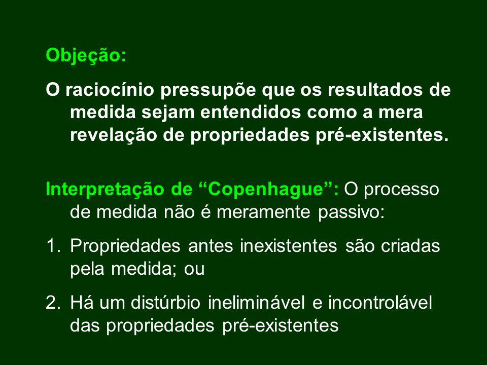Objeção: O raciocínio pressupõe que os resultados de medida sejam entendidos como a mera revelação de propriedades pré-existentes.